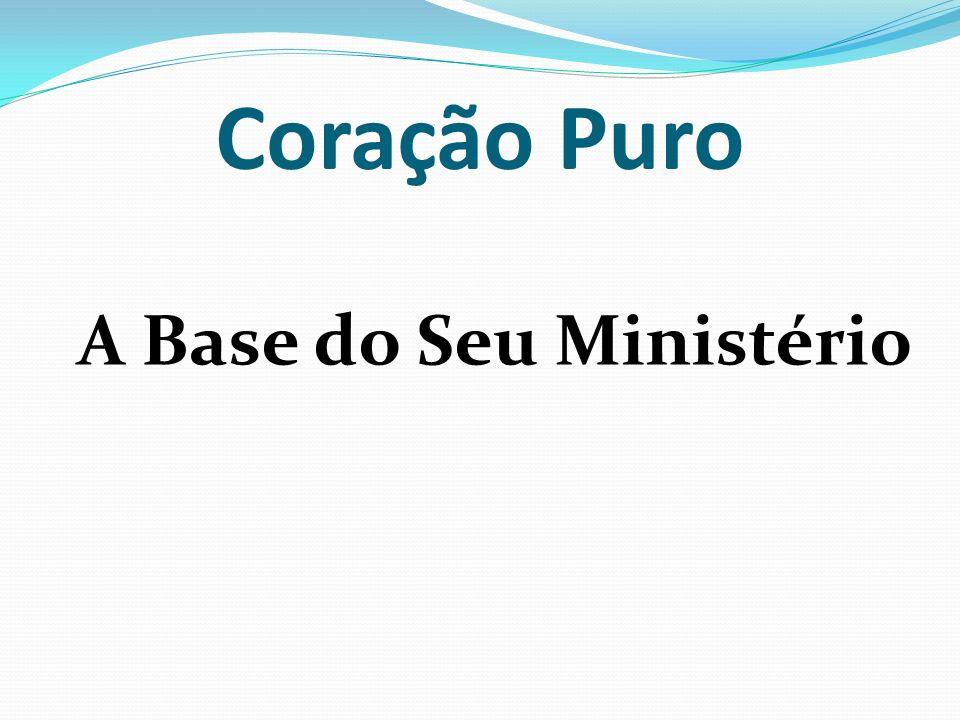 Coração Puro A Base do Seu Ministério