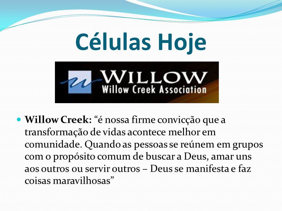 Células Hoje Willow Creek: é nossa firme convicção que a transformação de vidas acontece melhor em comunidade. Quando as pessoas se reúnem em grupos c