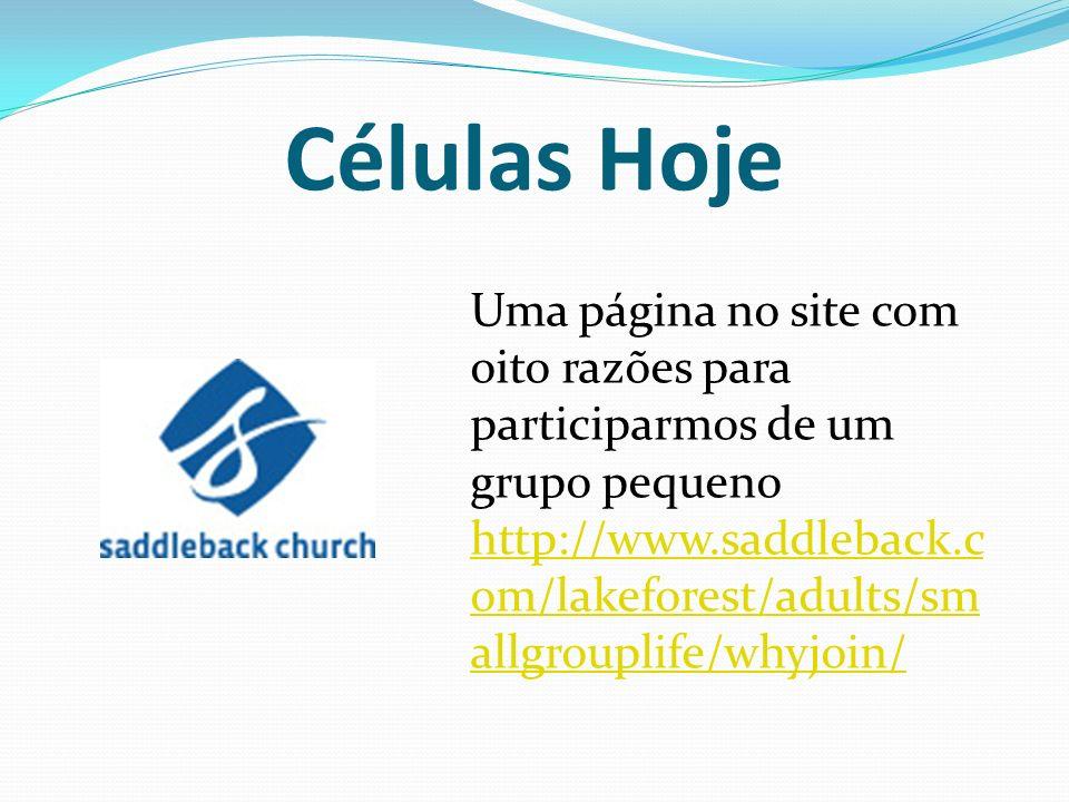 Células Hoje Uma página no site com oito razões para participarmos de um grupo pequeno http://www.saddleback.c om/lakeforest/adults/sm allgrouplife/wh