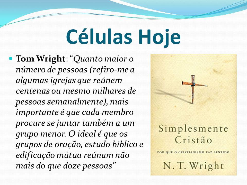 Células Hoje Tom Wright: Quanto maior o número de pessoas (refiro-me a algumas igrejas que reúnem centenas ou mesmo milhares de pessoas semanalmente),