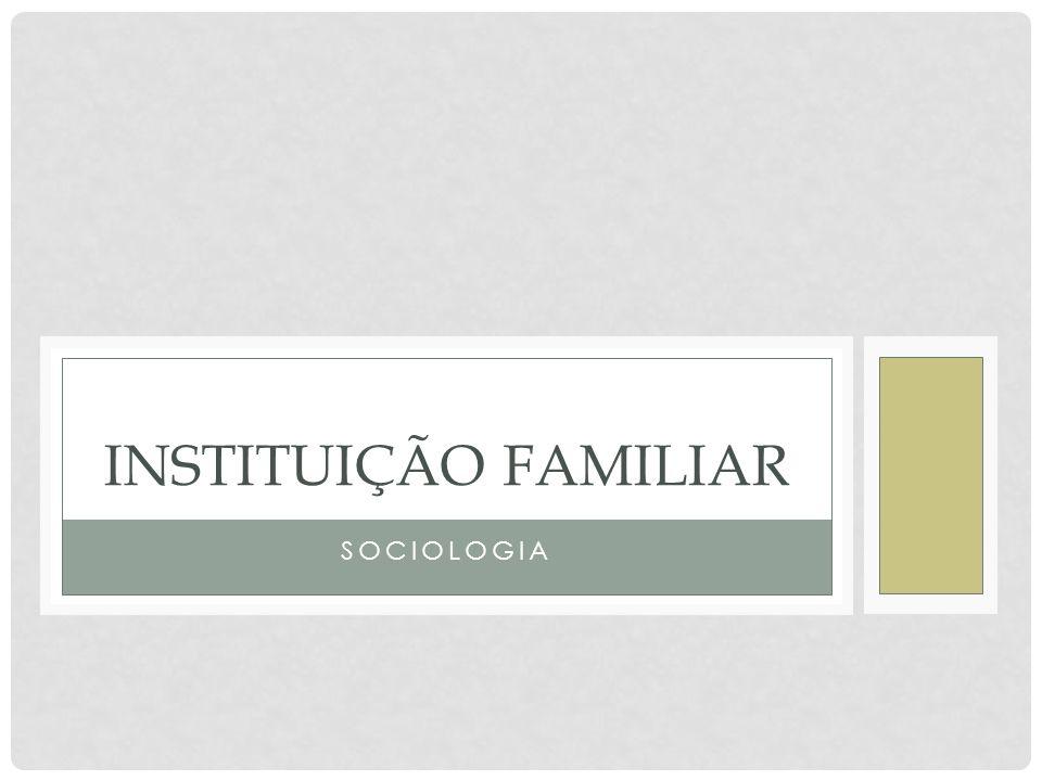 SOCIOLOGIA INSTITUIÇÃO FAMILIAR