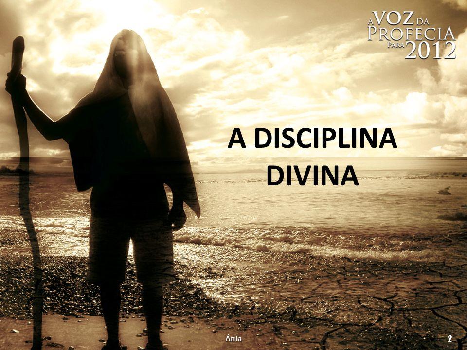 Átila 93 A disciplina divina visa à restauração de seus filhos ao verdadeiro relacionamento com Ele.