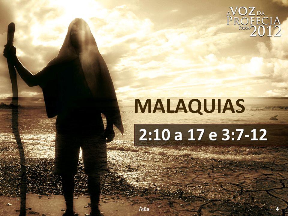 MALAQUIAS 2:10-17 e 3:7-12 7 tornai-vos para mim, e eu me tornarei para vós outros, diz o SENHOR dos Exércitos; (RA) Átila 25 3:7-12