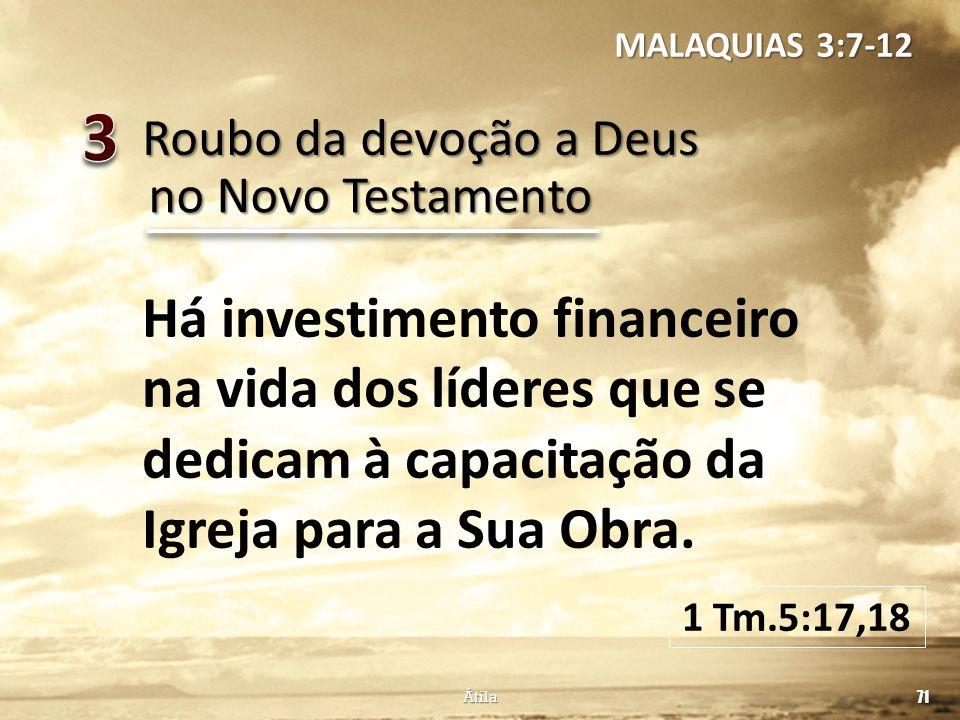 Roubo da devoção a Deus 71 Átila no Novo Testamento Há investimento financeiro na vida dos líderes que se dedicam à capacitação da Igreja para a Sua O