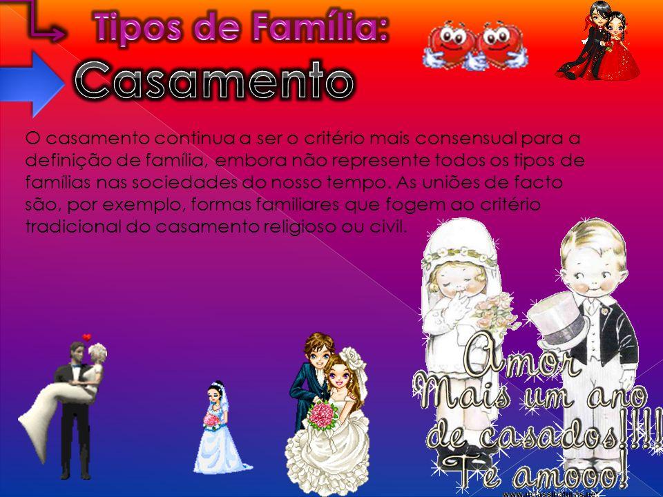 O casamento continua a ser o critério mais consensual para a definição de família, embora não represente todos os tipos de famílias nas sociedades do