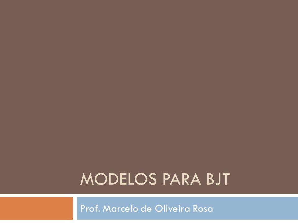 MODELOS PARA BJT Prof. Marcelo de Oliveira Rosa