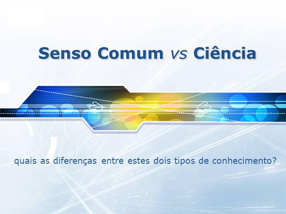 LOGO Senso Comum vs Ciência quais as diferenças entre estes dois tipos de conhecimento?