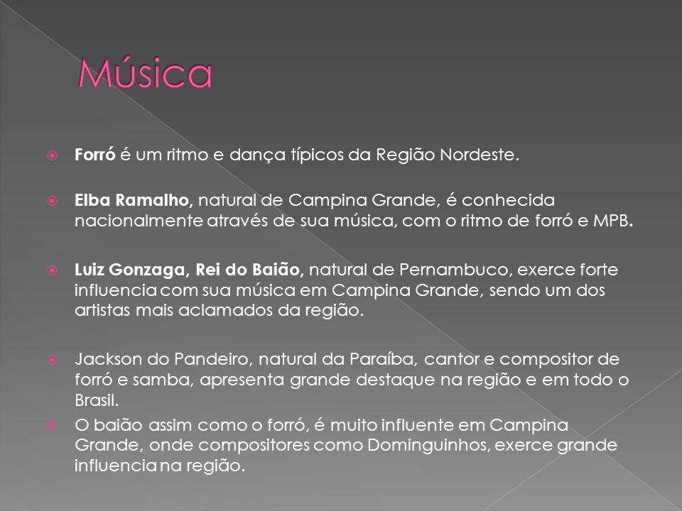 Forró é um ritmo e dança típicos da Região Nordeste. Elba Ramalho, natural de Campina Grande, é conhecida nacionalmente através de sua música, com o r