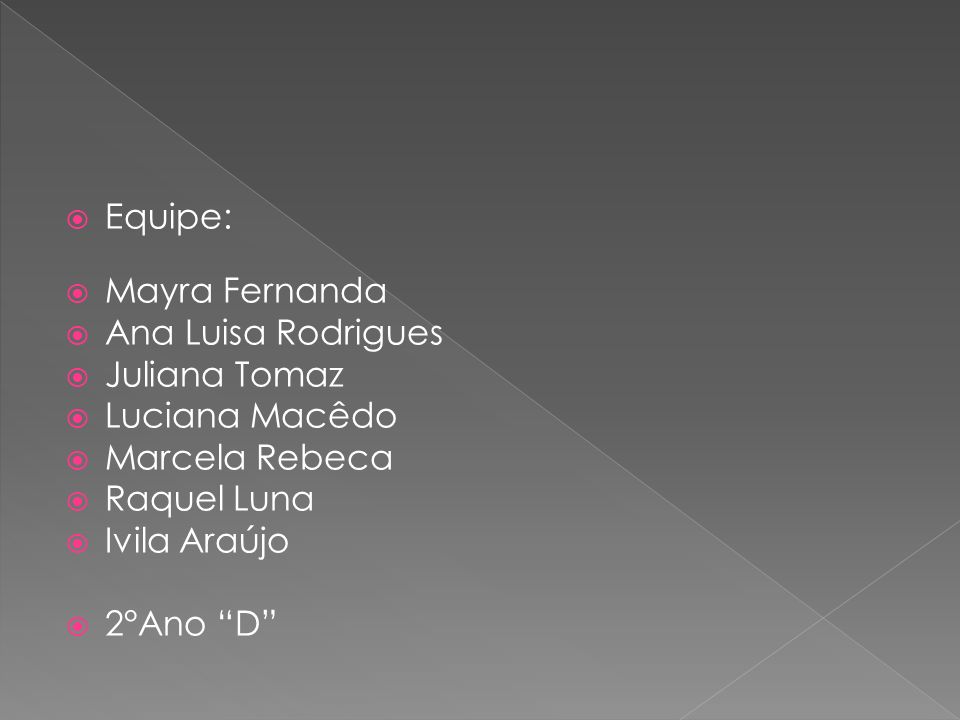 Equipe: Mayra Fernanda Ana Luisa Rodrigues Juliana Tomaz Luciana Macêdo Marcela Rebeca Raquel Luna Ivila Araújo 2°Ano D