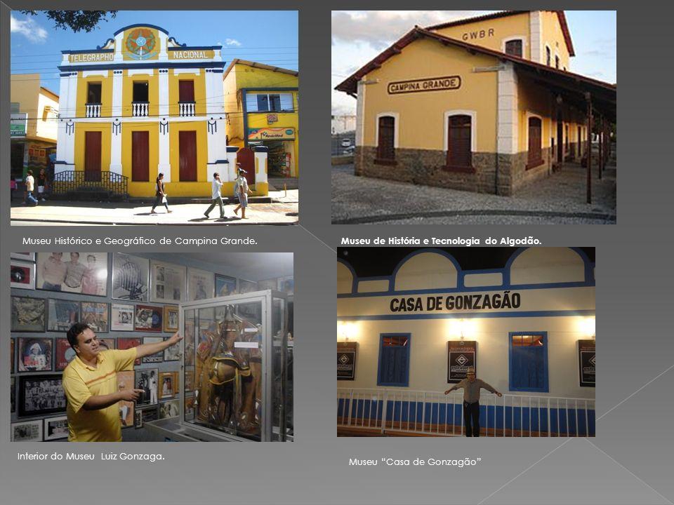 Museu Histórico e Geográfico de Campina Grande. Museu de História e Tecnologia do Algodão. Interior do Museu Luiz Gonzaga. Museu Casa de Gonzagão