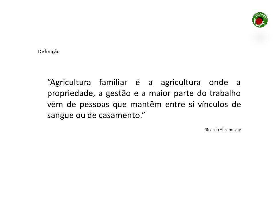 Agricultura familiar é a agricultura onde a propriedade, a gestão e a maior parte do trabalho vêm de pessoas que mantêm entre si vínculos de sangue ou