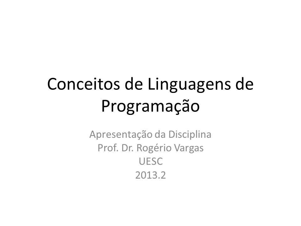 Conceitos de Linguagens de Programação Apresentação da Disciplina Prof.
