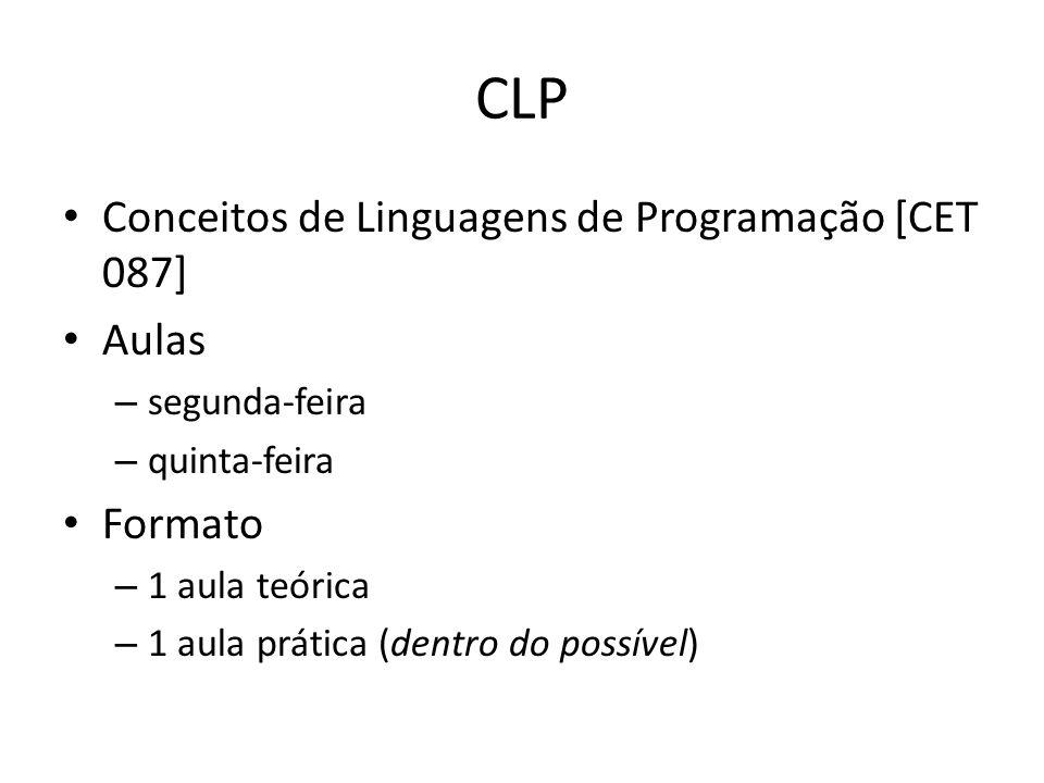 CLP Conceitos de Linguagens de Programação [CET 087] Aulas – segunda-feira – quinta-feira Formato – 1 aula teórica – 1 aula prática (dentro do possível)