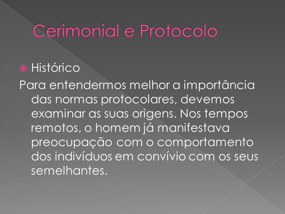 Histórico Para entendermos melhor a importância das normas protocolares, devemos examinar as suas origens.
