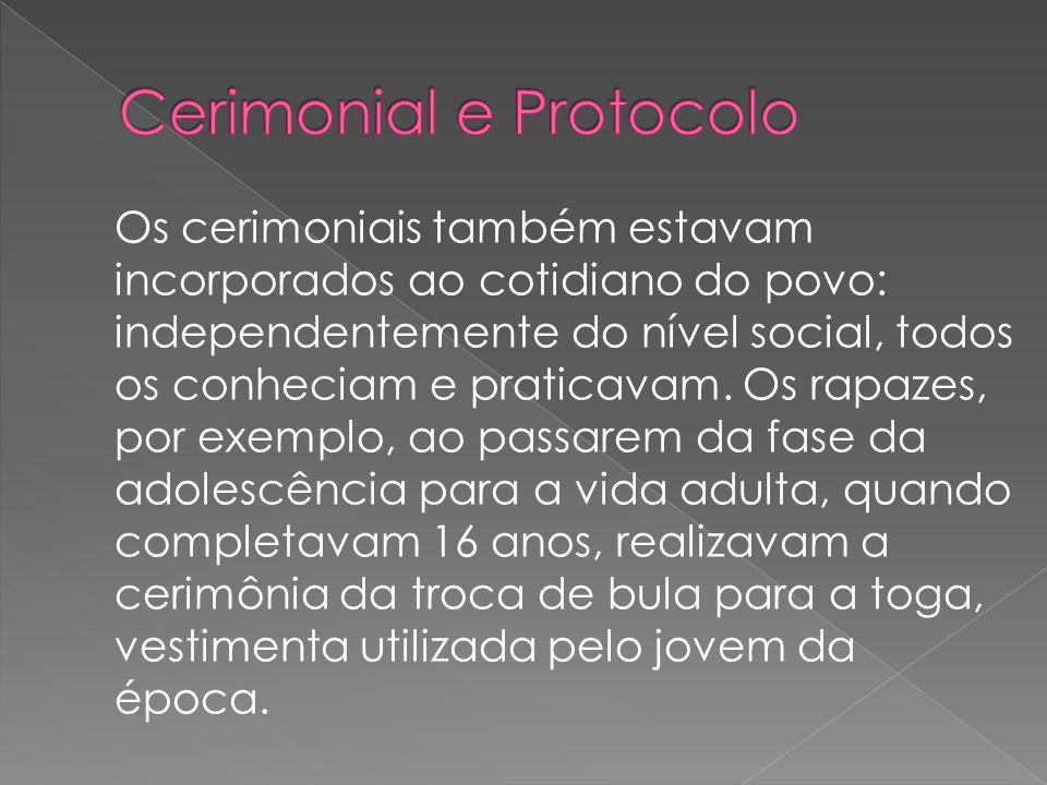 Os cerimoniais também estavam incorporados ao cotidiano do povo: independentemente do nível social, todos os conheciam e praticavam.