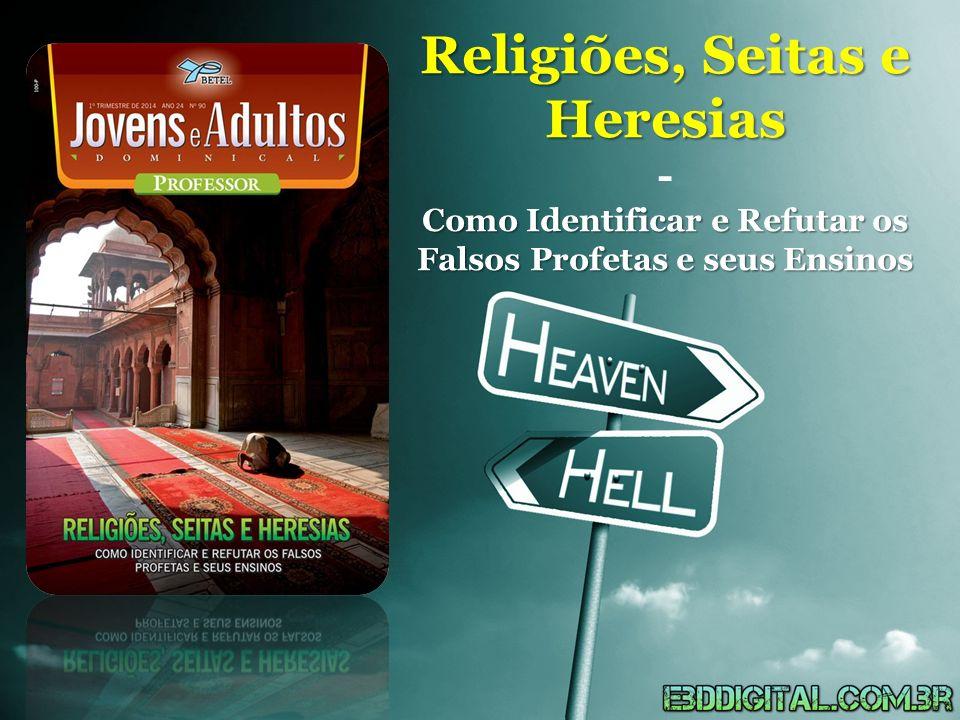 Religiões, Seitas e Heresias - Como Identificar e Refutar os Falsos Profetas e seus Ensinos