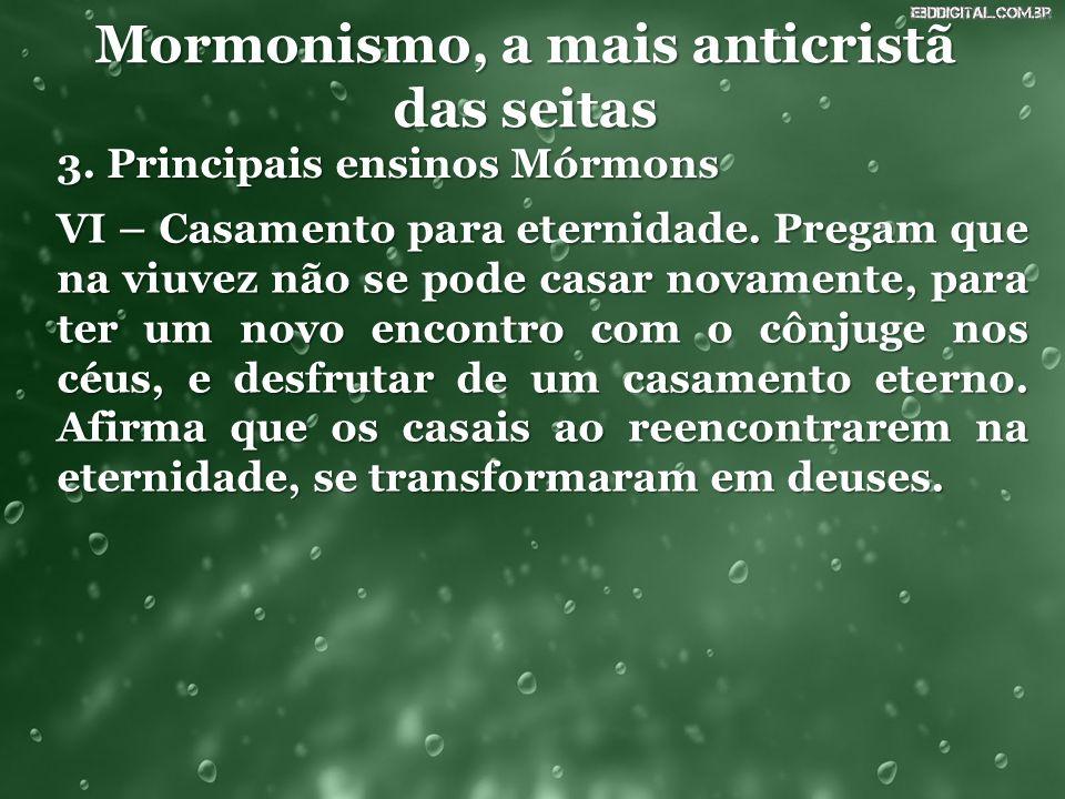 Mormonismo, a mais anticristã das seitas 3. Principais ensinos Mórmons VI – Casamento para eternidade. Pregam que na viuvez não se pode casar novament