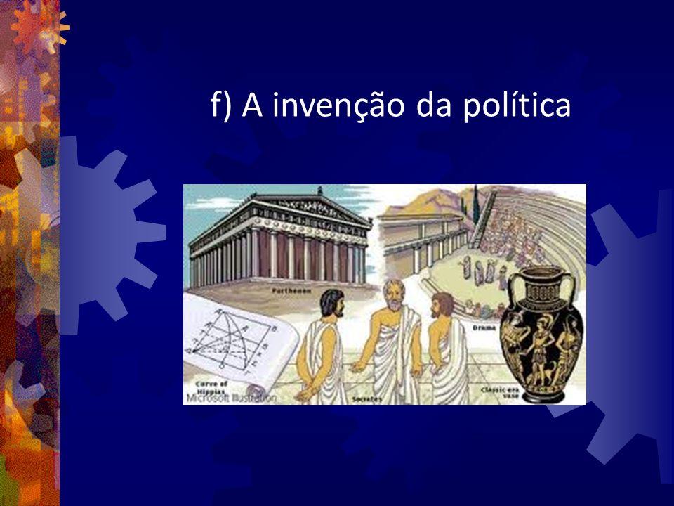 f) A invenção da política