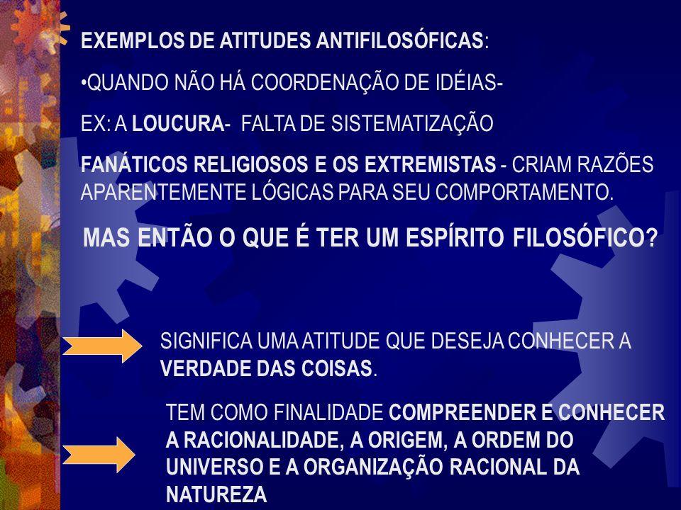 EXEMPLOS DE ATITUDES ANTIFILOSÓFICAS : QUANDO NÃO HÁ COORDENAÇÃO DE IDÉIAS- EX: A LOUCURA - FALTA DE SISTEMATIZAÇÃO FANÁTICOS RELIGIOSOS E OS EXTREMIS