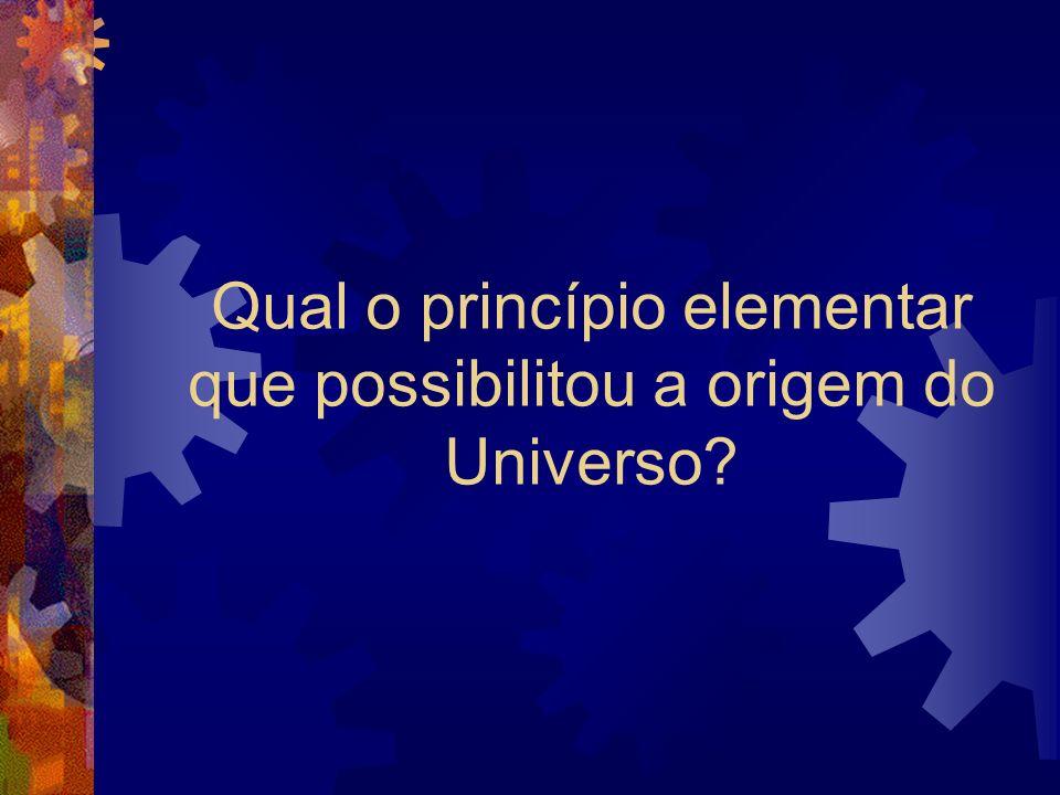 Qual o princípio elementar que possibilitou a origem do Universo?