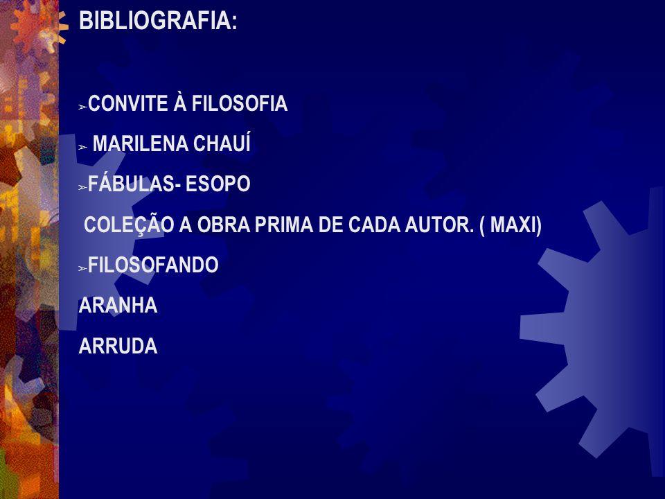 BIBLIOGRAFIA: CONVITE À FILOSOFIA MARILENA CHAUÍ FÁBULAS- ESOPO COLEÇÃO A OBRA PRIMA DE CADA AUTOR. ( MAXI) FILOSOFANDO ARANHA ARRUDA