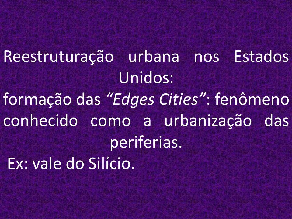 Reestruturação urbana nos Estados Unidos: formação das Edges Cities: fenômeno conhecido como a urbanização das periferias.
