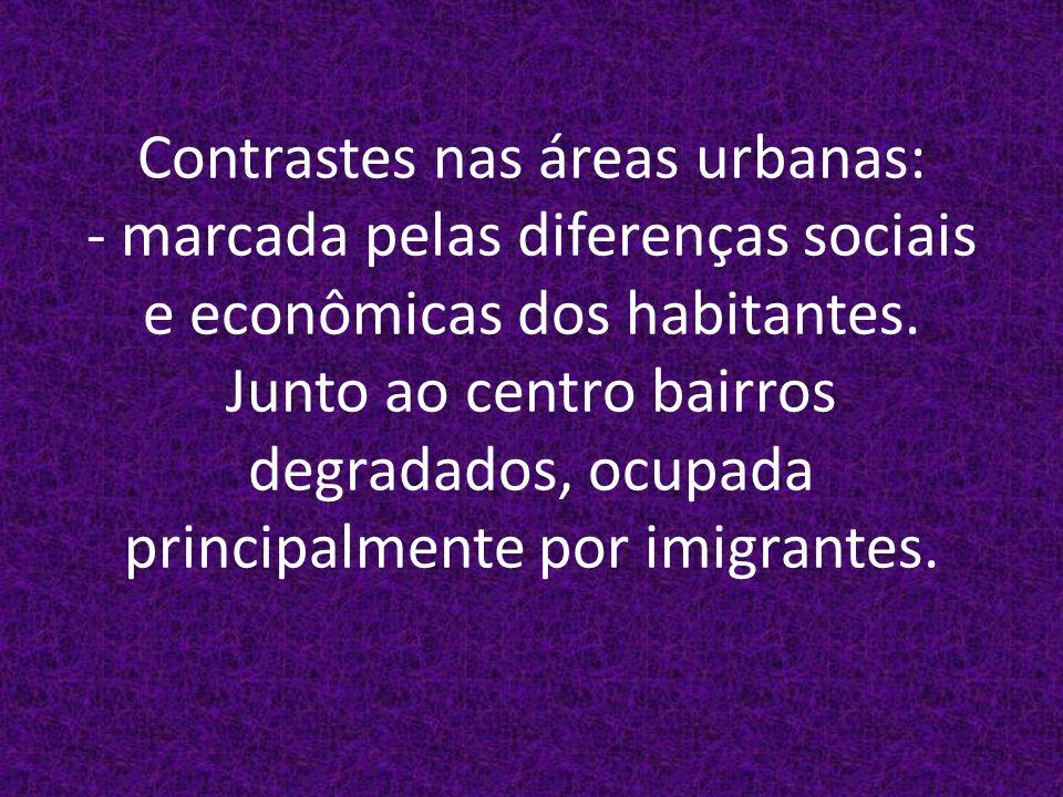 Contrastes nas áreas urbanas: - marcada pelas diferenças sociais e econômicas dos habitantes.