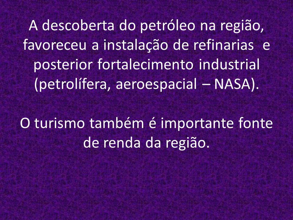 A descoberta do petróleo na região, favoreceu a instalação de refinarias e posterior fortalecimento industrial (petrolífera, aeroespacial – NASA).