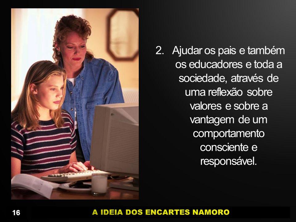 2.Ajudar os pais e também os educadores e toda a sociedade, através de uma reflexão sobre valores e sobre a vantagem de um comportamento consciente e