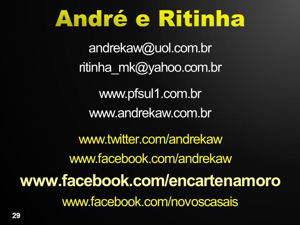 andrekaw@uol.com.br ritinha_mk@yahoo.com.br www.pfsul1.com.br www.andrekaw.com.br www.twitter.com/andrekaw www.facebook.com/andrekaw www.facebook.com/