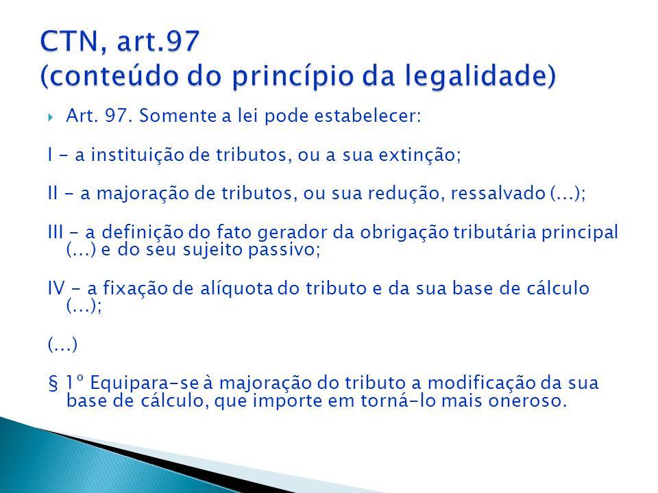 Princípio da legalidade tributária Art. 150. (...) é vedado... I – exigir ou aumentar tributo sem lei que o estabeleça