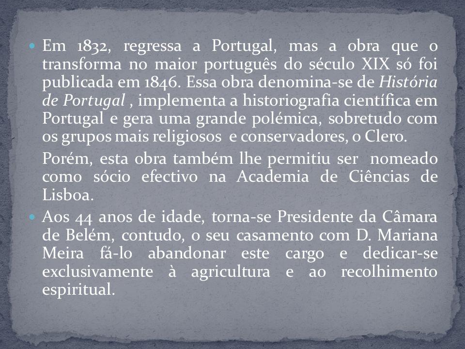 Em 1832, regressa a Portugal, mas a obra que o transforma no maior português do século XIX só foi publicada em 1846. Essa obra denomina-se de História