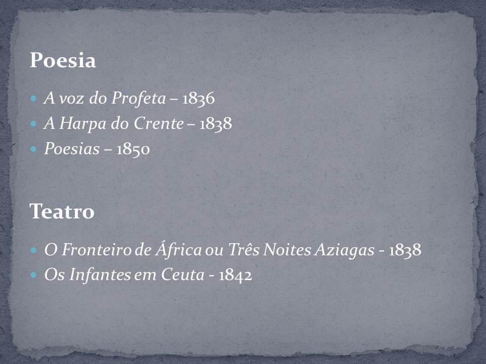 Poesia A voz do Profeta – 1836 A Harpa do Crente – 1838 Poesias – 1850 Teatro O Fronteiro de África ou Três Noites Aziagas - 1838 Os Infantes em Ceuta - 1842