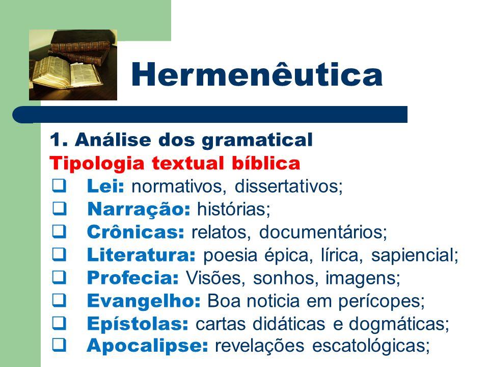 Hermenêutica 1. Análise dos gramatical Tipologia textual bíblica Lei: normativos, dissertativos; Narração: histórias; Crônicas: relatos, documentários