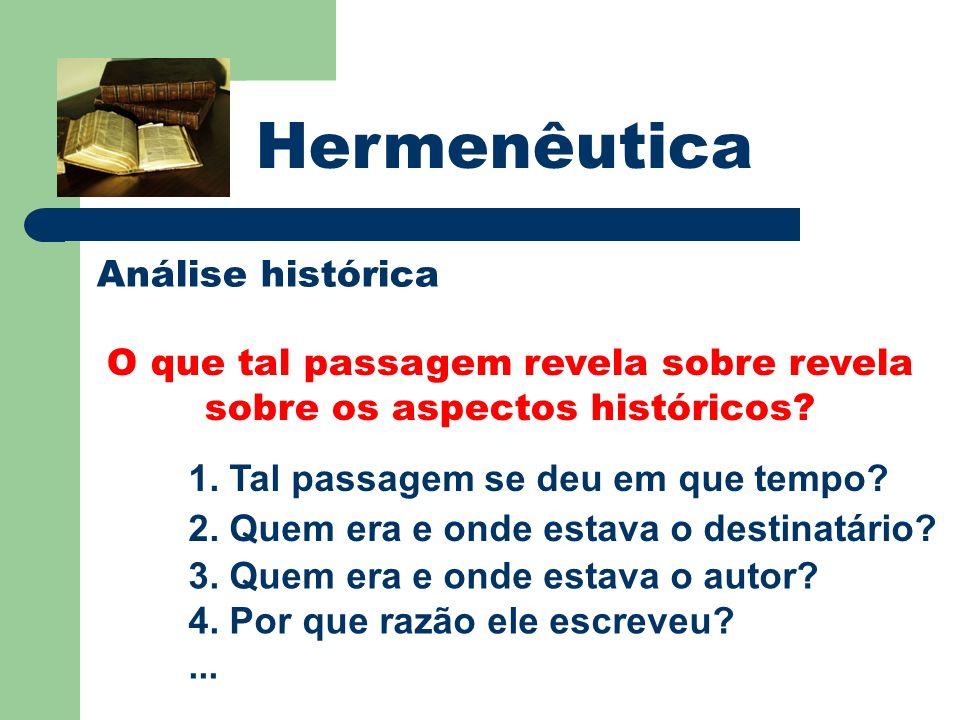 Hermenêutica Análise histórica O que tal passagem revela sobre revela sobre os aspectos históricos? 1. Tal passagem se deu em que tempo? 2. Quem era e