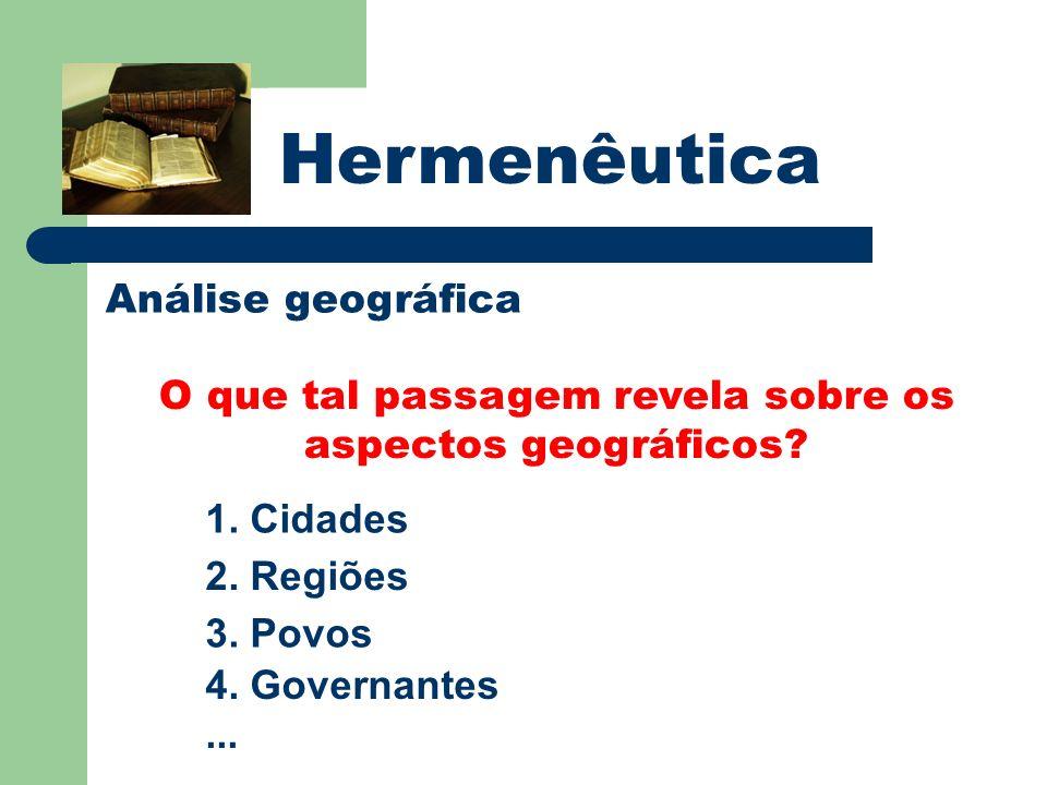 Hermenêutica Análise geográfica O que tal passagem revela sobre os aspectos geográficos? 1. Cidades 2. Regiões 3. Povos 4. Governantes...