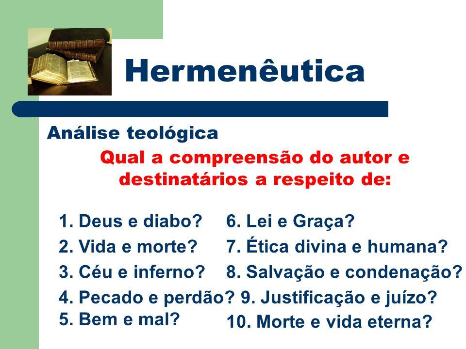Hermenêutica Análise teológica Qual a compreensão do autor e destinatários a respeito de: 1. Deus e diabo? 2. Vida e morte? 3. Céu e inferno? 4. Pecad