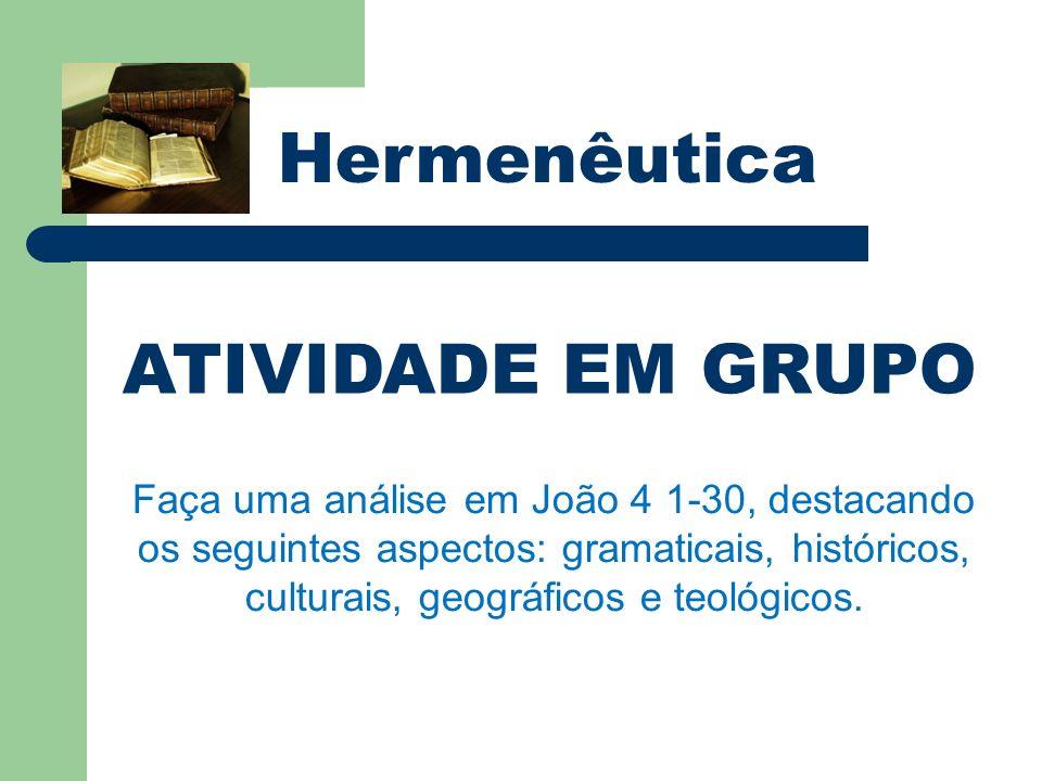 Hermenêutica ATIVIDADE EM GRUPO Faça uma análise em João 4 1-30, destacando os seguintes aspectos: gramaticais, históricos, culturais, geográficos e t