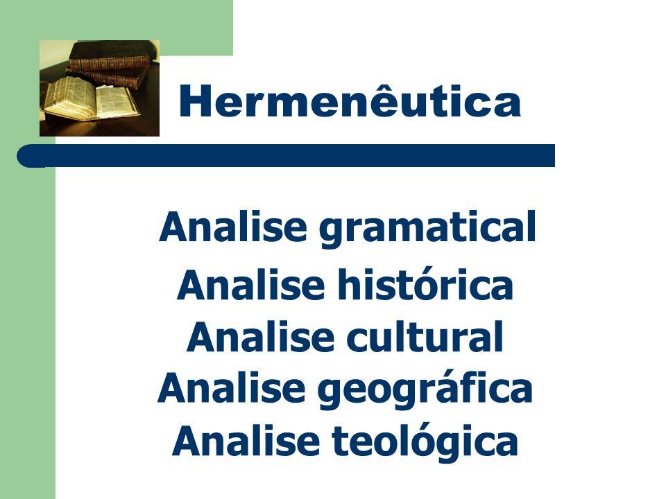 Hermenêutica Analise gramatical Analise histórica Analise cultural Analise geográfica Analise teológica