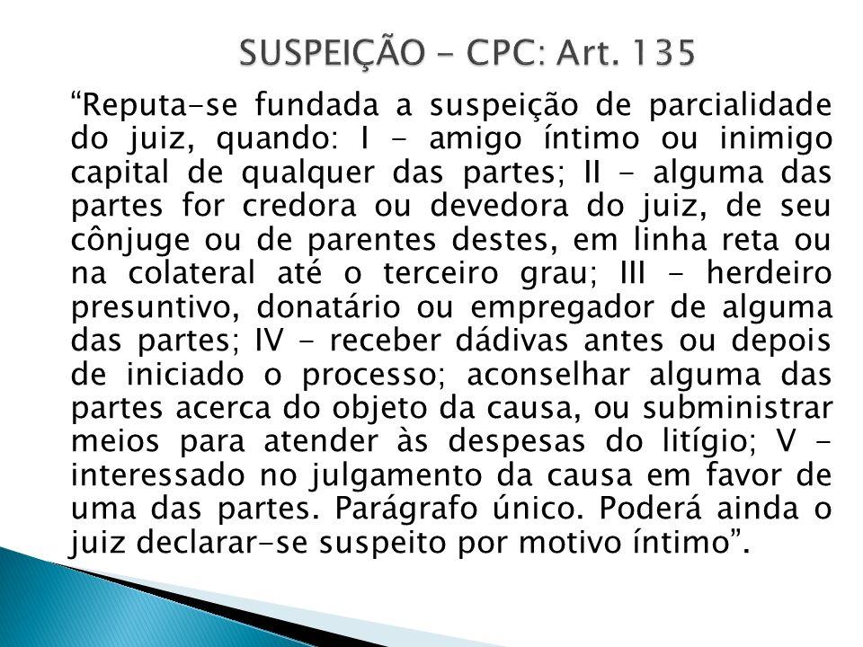 Reputa-se fundada a suspeição de parcialidade do juiz, quando: I - amigo íntimo ou inimigo capital de qualquer das partes; II - alguma das partes for
