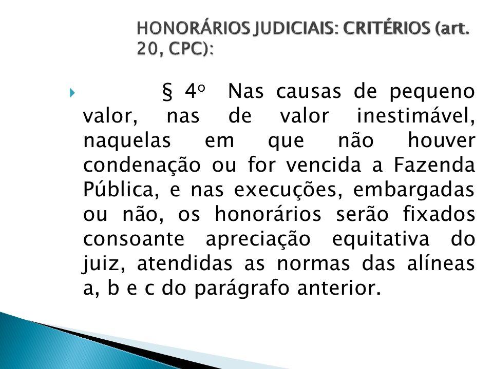 § 4 o Nas causas de pequeno valor, nas de valor inestimável, naquelas em que não houver condenação ou for vencida a Fazenda Pública, e nas execuções,