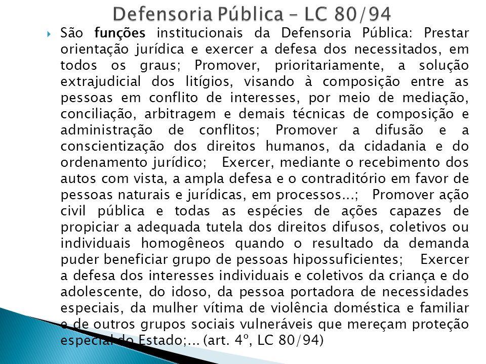 São funções institucionais da Defensoria Pública: Prestar orientação jurídica e exercer a defesa dos necessitados, em todos os graus; Promover, priori