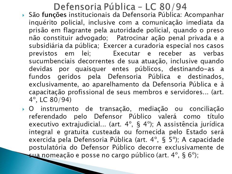 São funções institucionais da Defensoria Pública: Acompanhar inquérito policial, inclusive com a comunicação imediata da prisão em flagrante pela auto