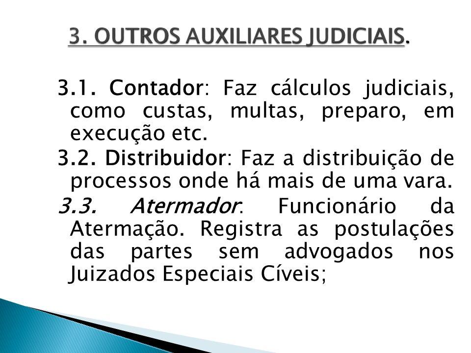 3.1. Contador: Faz cálculos judiciais, como custas, multas, preparo, em execução etc. 3.2. Distribuidor: Faz a distribuição de processos onde há mais