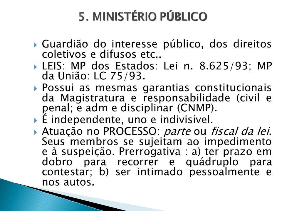 Guardião do interesse público, dos direitos coletivos e difusos etc.. LEIS: MP dos Estados: Lei n. 8.625/93; MP da União: LC 75/93. Possui as mesmas g