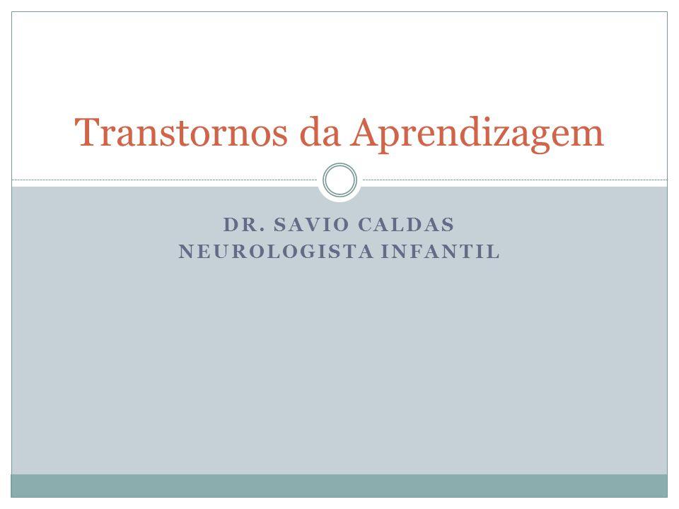 DR. SAVIO CALDAS NEUROLOGISTA INFANTIL Transtornos da Aprendizagem