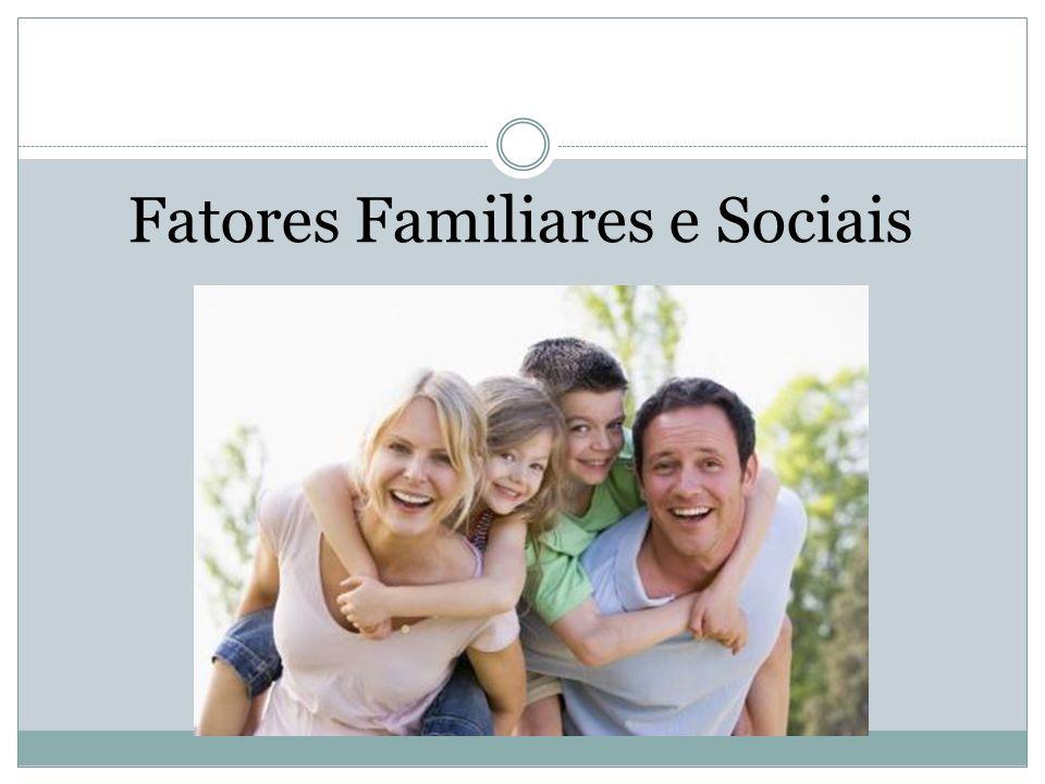 Fatores Familiares e Sociais