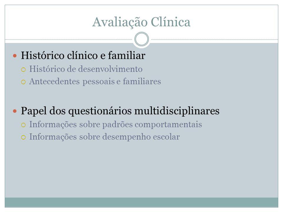 Avaliação Clínica Histórico clínico e familiar Histórico de desenvolvimento Antecedentes pessoais e familiares Papel dos questionários multidisciplina