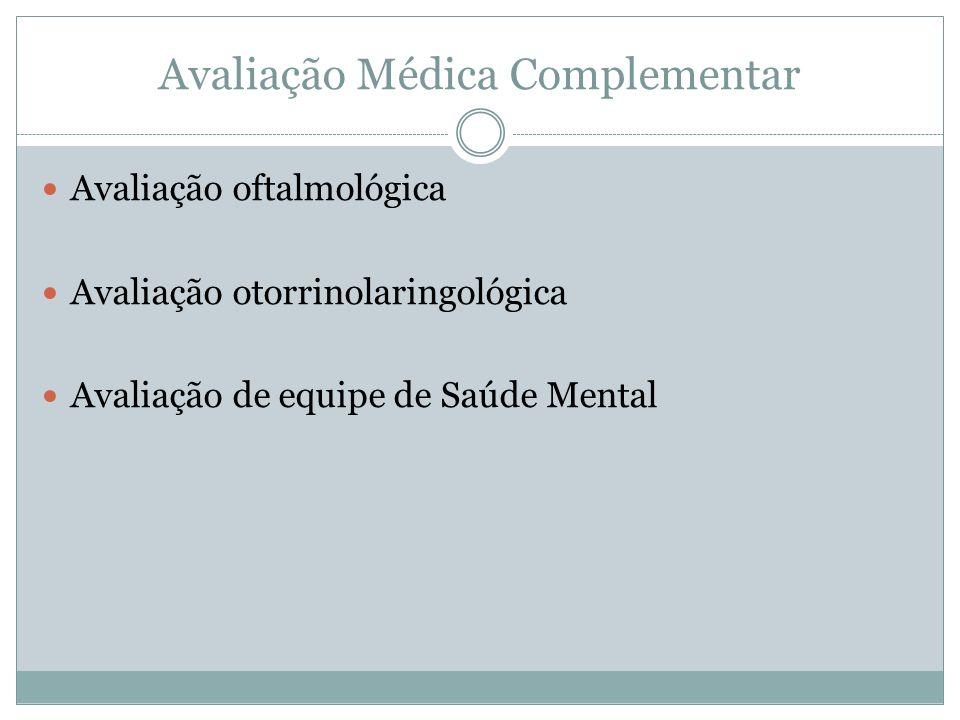 Avaliação Médica Complementar Avaliação oftalmológica Avaliação otorrinolaringológica Avaliação de equipe de Saúde Mental