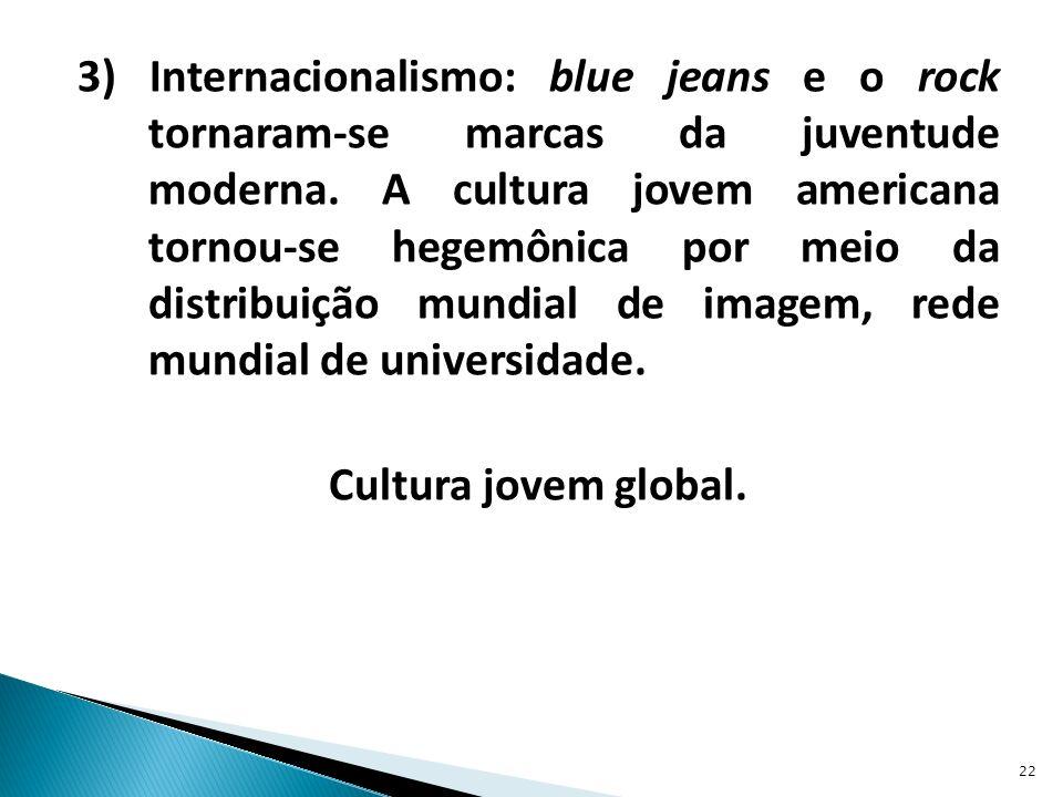 3) Internacionalismo: blue jeans e o rock tornaram-se marcas da juventude moderna.